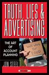 Truth, Lies, and Advertising: The Art of Account Planning by Jon Steel