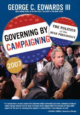 Governing by Campaigning: The Politics of the Bush Presidency, 2007 Edition (Great Questions in Politics Series) (2nd Edition) (Great Questions in Politics)