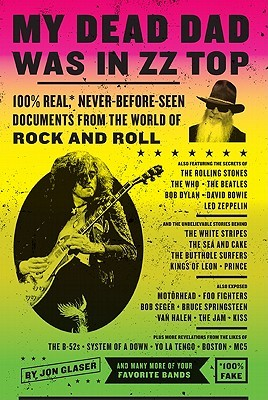 My Dead Dad Was in ZZ Top: 100% Real,* Never Before Seen Documents from the World of Rock and Roll