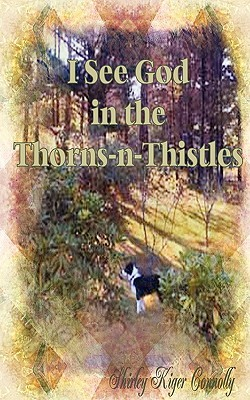I See God in the Thorns ~N~ Thistles by Shirley Connolly