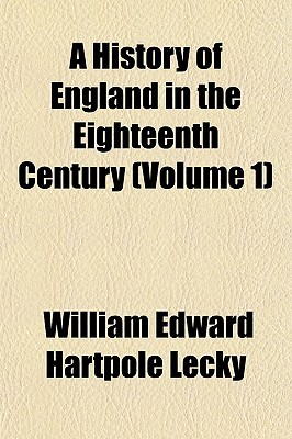A History of England in the Eighteenth Century (Volume 1)