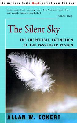 Free Download The Silent Sky: The Incredible Extinction of the Passenger Pigeon PDF by Allan W. Eckert