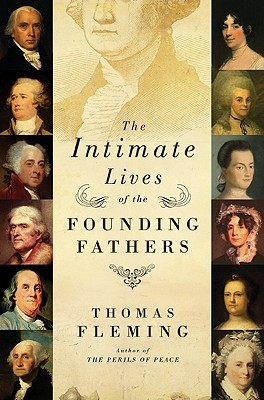 The Intimate Lives of the Founding Fathers by Thomas J. Fleming