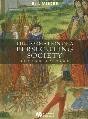 The Formation of a Persecuting Society by R.I. Moore