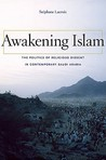 Awakening Islam: The Politics of Religious Dissent in Contemporary Saudi Arabia
