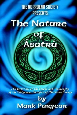 Download free The Nature of Asatru: An Overview of the Ideals and Philosophy of the Indigenous Religion of Northern Europe by Mark Puryear PDF