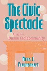 The Civic Spectacle: Essays on Drama and Community