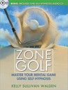 Zone Golf: Master Your Mental Game Using Self-Hypnosis [With CD (Audio)]
