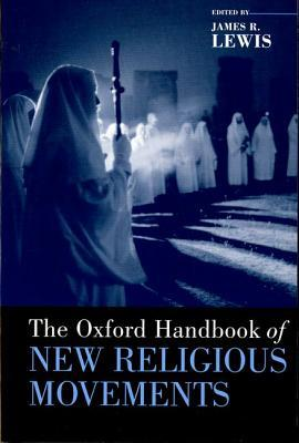The Oxford Handbook of New Religious Movements (Handbooks in Religion and Theology)