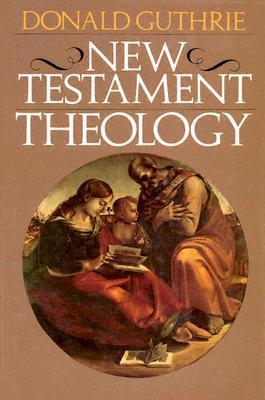New Testament Theology by Donald Guthrie