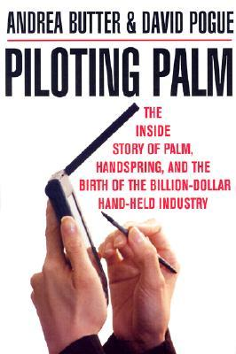 Piloting Palm: The Inside Story of Palm, Handspring, and the Birth of the Billion Dollar Handheld Industry