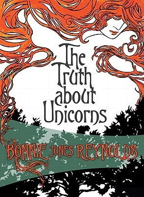 The Truth About Unicorns by Bonnie Jones Reynolds