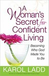 A Woman's Secret for Confident Living: Becoming Who God Made You to Be