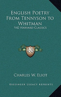 English Poetry from Tennyson to Whitman by Charles William Eliot