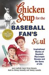 Chicken Soup for the Baseball Fan's Soul: Inspirational Stories of Baseball, Big-League Dreams and the Game of Life (Chicken Soup for the Soul)