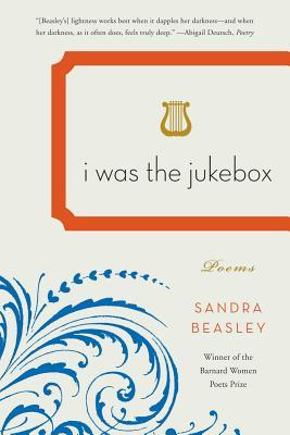 I Was the Jukebox by Sandra Beasley