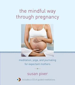 The Mindful Way through Pregnancy: Meditation, Yoga, and Journaling for Expectant Mothers