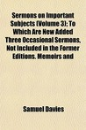 Sermons on Important Subjects (Volume 3); To Which Are New Added Three Occasional Sermons, Not Included in the Former Editions. Memoirs and Characters