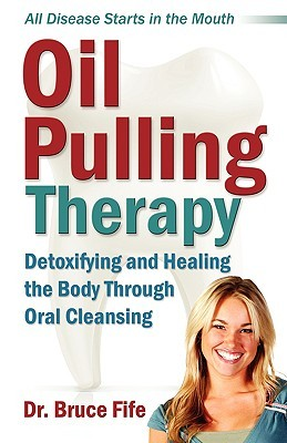Oil Pulling Therapy by Bruce Fife