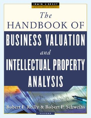 The Handbook of Business Valuation and Intellectual Property ... by Robert F. Reilly