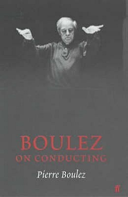 Boulez on Conducting: Converstations with Ccile Gilly