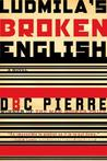 Ludmila's Broken English by D.B.C. Pierre