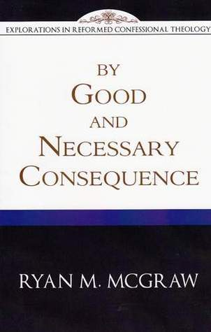 By Good and Necessary Consequence by Ryan M. McGraw