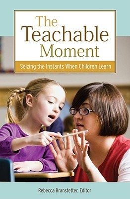 The Teachable Moment by Rebecca Branstetter
