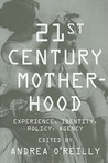 Twenty-First-Century Motherhood: Experience, Identity, Policy, Agency