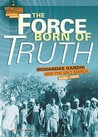 The Force Born of Truth: Mohandas Gandhi and the Salt March, India, 1930