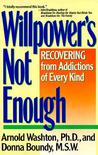 Willpower Is Not Enough: Understanding and Overcoming Addiction and Compulsion