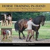 Horse Training In Hand: A Modern Guide To Working From The Ground Work On The Longe * Long Lines * Long And Short Reins