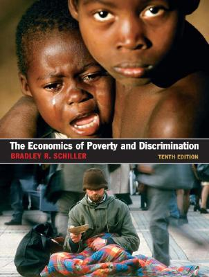 The Economics of Poverty and Discrimination by Bradley R. Schiller