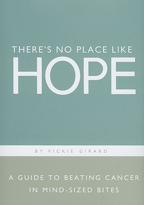 There's No Place Like Hope: A Guide to Beating Cancer in Mind-Sized Bites: A Book of Hope, Help and Inspiration for Cancer Patients and Their Families