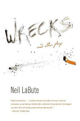 Wrecks and Other Plays by Neil LaBute