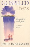 Gospeled Lives: Encounters with Jesus: A Lenten Study