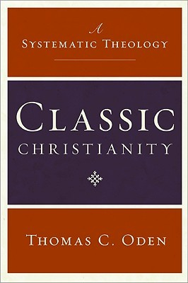 Classic Christianity by Thomas C. Oden