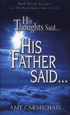 His Thoughts Said...His Father Said... by Amy Carmichael