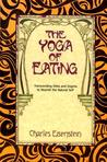 Yoga of Eating: Transending Diets & Dogma to Nourish the Natural Self
