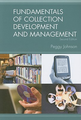 Fundamentals of Collection Development and Management, 2/e by Peggy Johnson