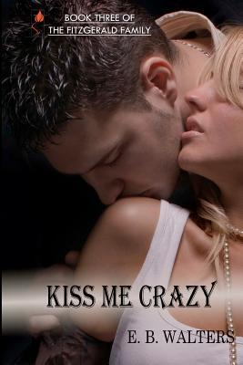Kiss Me Crazy by E.B. Walters