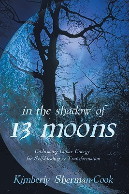In the Shadow of 13 Moons by Kimberly Sherman-Cook