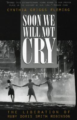 Soon We Will Not Cry: The Liberation of Ruby Doris Smith Robinson