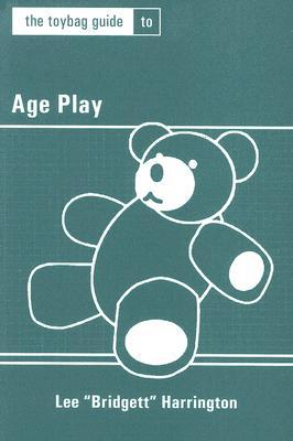 The Toybag Guide to Age Play by Lee  Harrington
