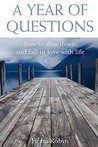 A Year of Questions: How to Slow Down and Fall in Love with Life