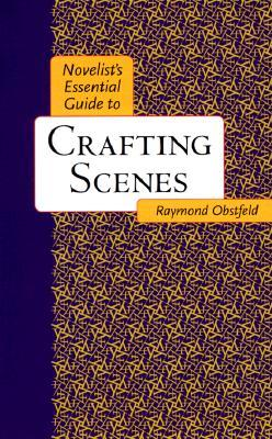Novelist's Essential Guide to Crafting Scenes by Raymond Obstfeld