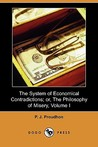 The System of Economical Contradictions; or, The Philosophy of Misery, Vol I