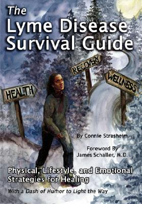The Lyme Disease Survival Guide: Physical, Lifestyle, and Emotional Strategies for Healing