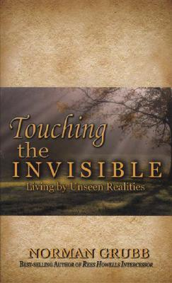 Touching the Invisible by Norman P. Grubb