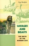 Savages and Beasts: The Birth of the Modern Zoo